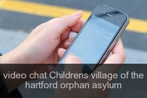 Video chat Childrens village of the hartford orphan asylum